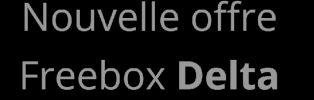 La Freebox Delta à 39€99/mois seulement